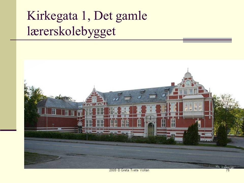 2009 © Greta Tvete Vollan78 Kirkegata 1, Det gamle lærerskolebygget