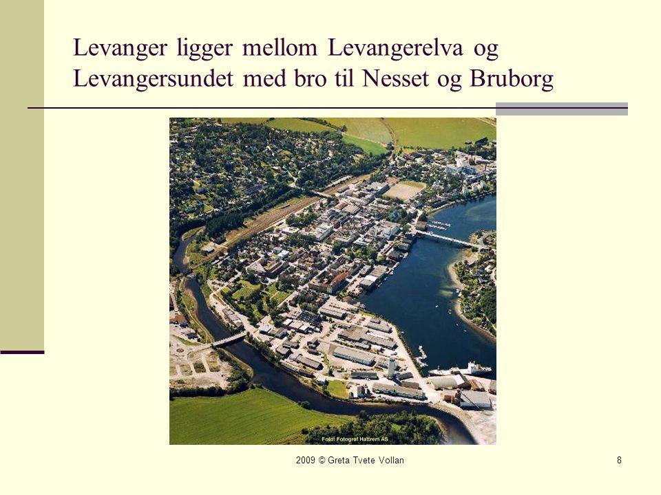 2009 © Greta Tvete Vollan8 Levanger ligger mellom Levangerelva og Levangersundet med bro til Nesset og Bruborg