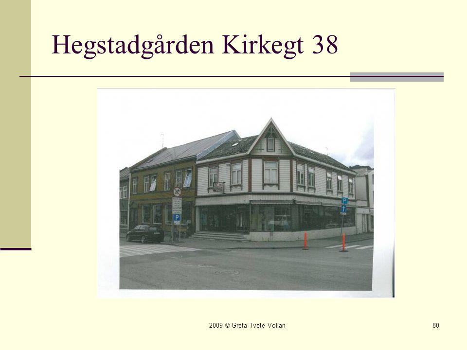 2009 © Greta Tvete Vollan80 Hegstadgården Kirkegt 38