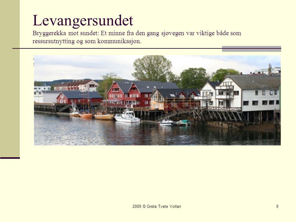 2009 © Greta Tvete Vollan9 Levangersundet Bryggerekka mot sundet: Et minne fra den gang sjøvegen var viktige både som ressursutnytting og som kommunikasjon.
