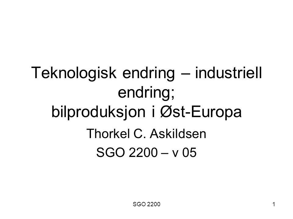 SGO 22001 Teknologisk endring – industriell endring; bilproduksjon i Øst-Europa Thorkel C. Askildsen SGO 2200 – v 05