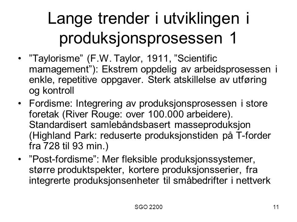 """SGO 220011 Lange trender i utviklingen i produksjonsprosessen 1 •""""Taylorisme"""" (F.W. Taylor, 1911, """"Scientific mamagement""""): Ekstrem oppdelig av arbeid"""