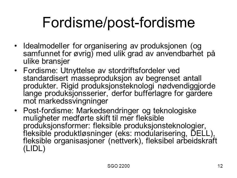 SGO 220012 Fordisme/post-fordisme •Idealmodeller for organisering av produksjonen (og samfunnet for øvrig) med ulik grad av anvendbarhet på ulike bran