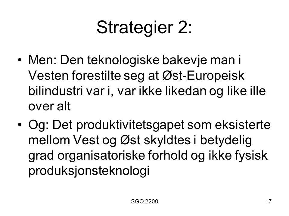 SGO 220017 Strategier 2: •Men: Den teknologiske bakevje man i Vesten forestilte seg at Øst-Europeisk bilindustri var i, var ikke likedan og like ille