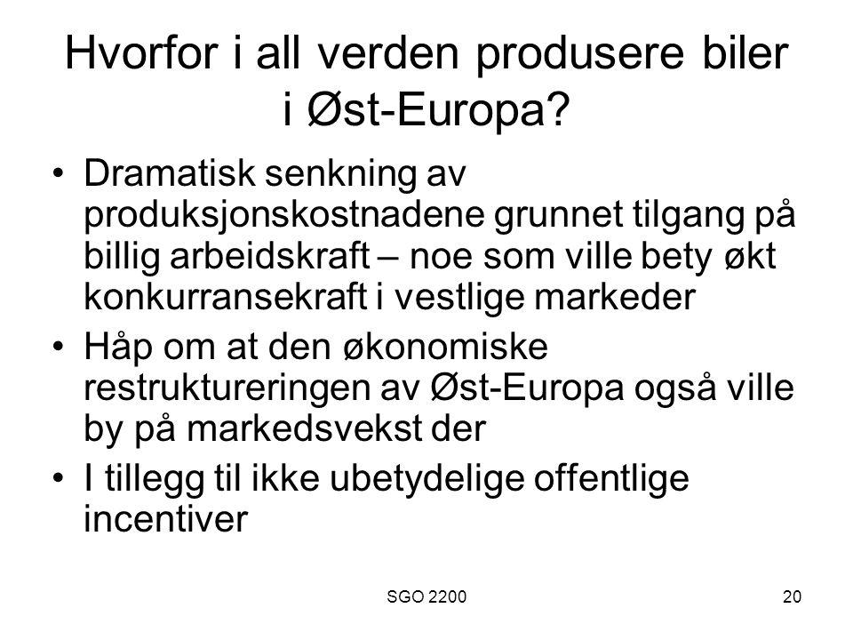 SGO 220020 Hvorfor i all verden produsere biler i Øst-Europa? •Dramatisk senkning av produksjonskostnadene grunnet tilgang på billig arbeidskraft – no