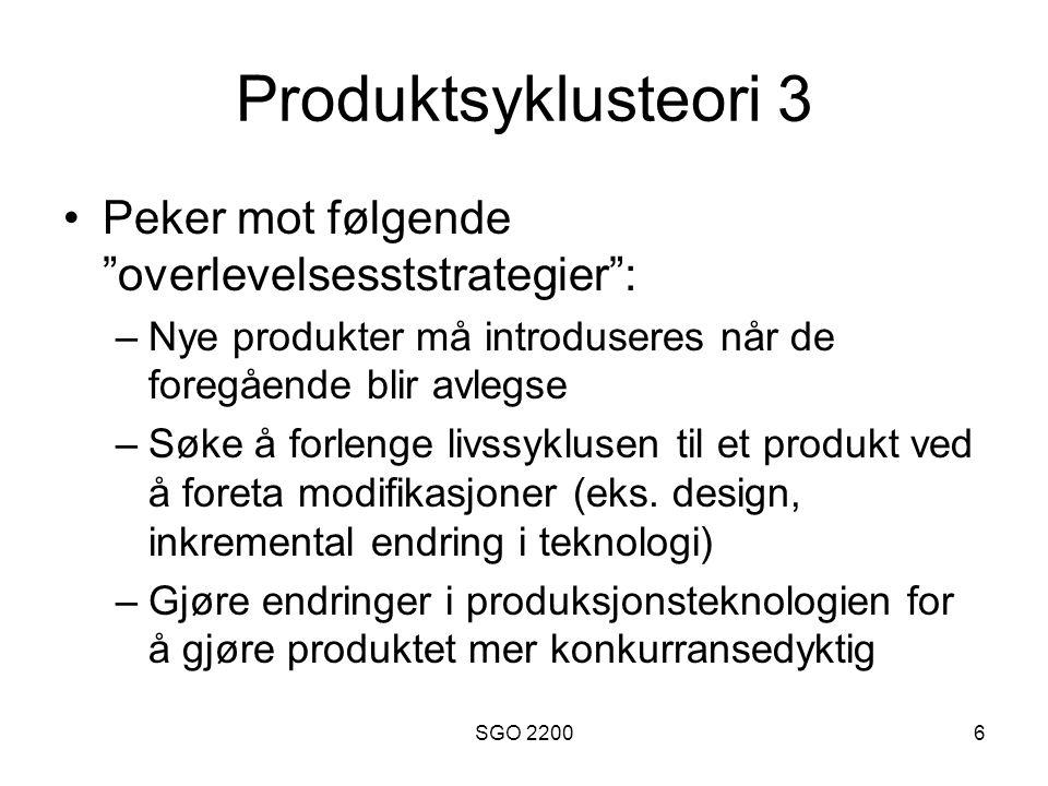 """SGO 22006 Produktsyklusteori 3 •Peker mot følgende """"overlevelsesststrategier"""": –Nye produkter må introduseres når de foregående blir avlegse –Søke å f"""