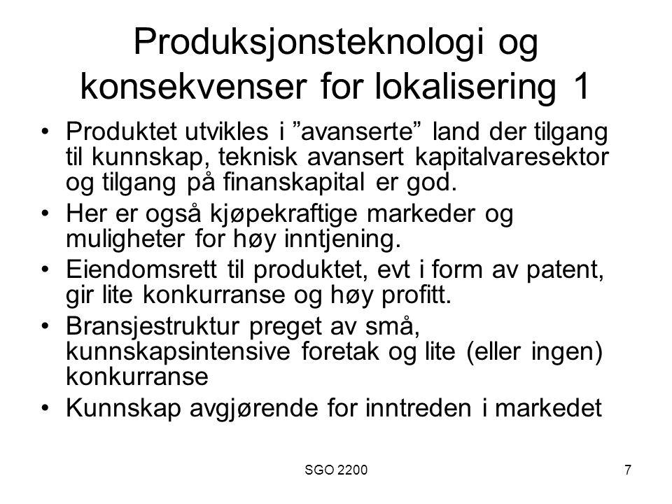 SGO 22008 Produksjonsteknologi og konsekvenser for lokalisering 2 •Patentperiode utløper eller monopolsituasjonen forvitrer av andre grunner (kopier eller substitutter av produktet).