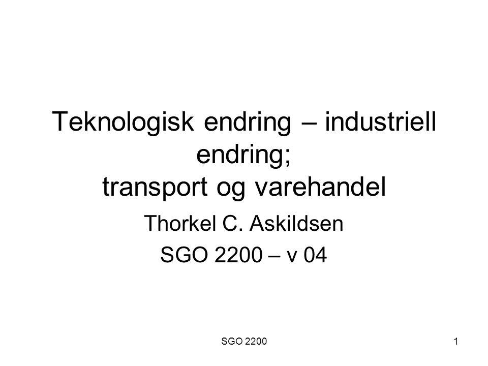 SGO 22001 Teknologisk endring – industriell endring; transport og varehandel Thorkel C. Askildsen SGO 2200 – v 04