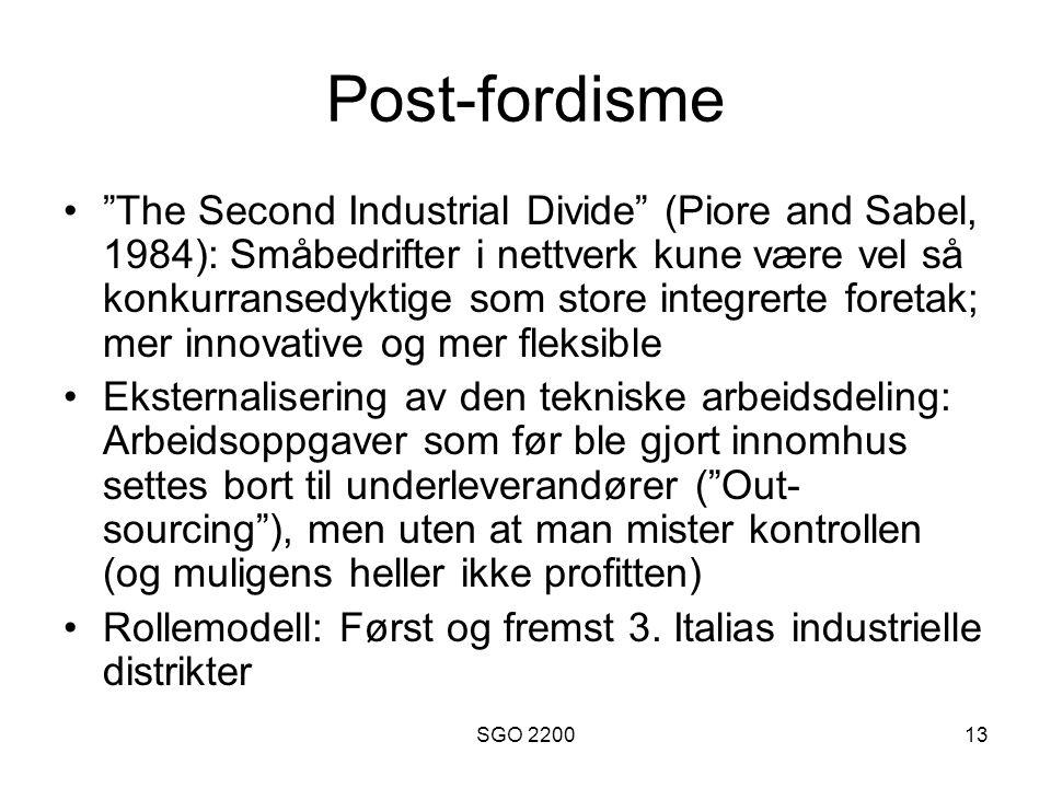 """SGO 220013 Post-fordisme •""""The Second Industrial Divide"""" (Piore and Sabel, 1984): Småbedrifter i nettverk kune være vel så konkurransedyktige som stor"""