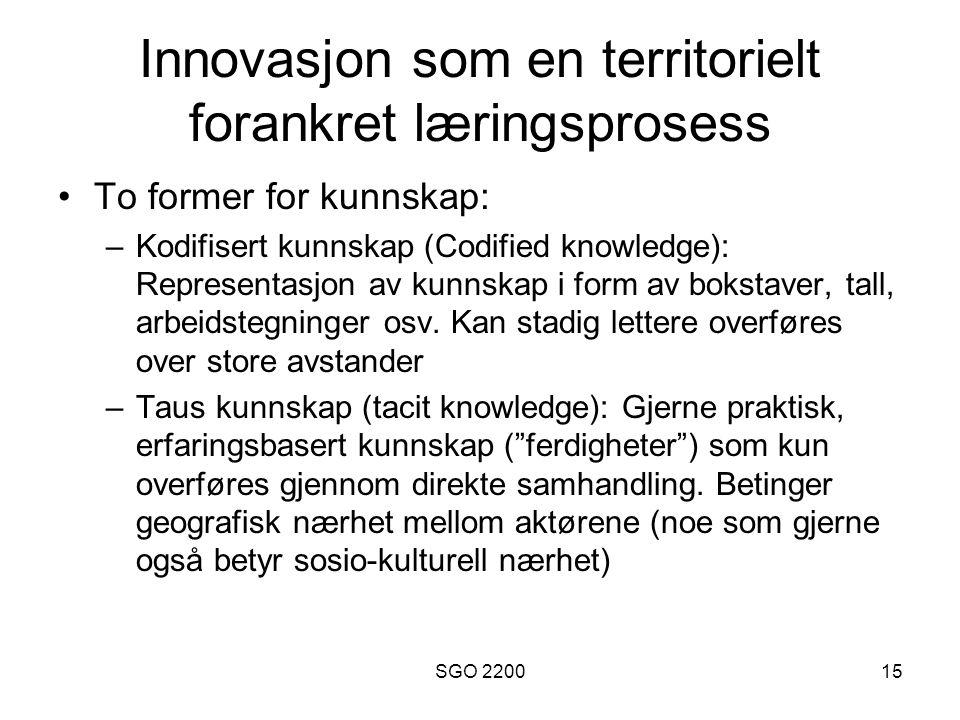 SGO 220015 Innovasjon som en territorielt forankret læringsprosess •To former for kunnskap: –Kodifisert kunnskap (Codified knowledge): Representasjon