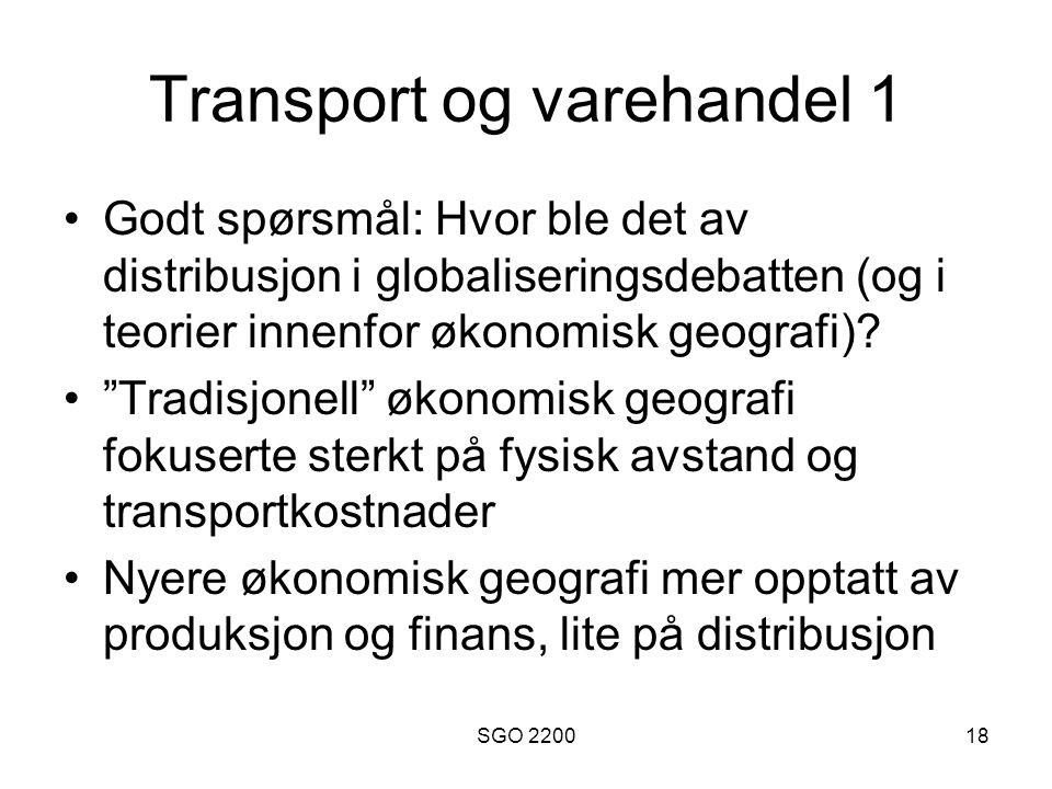 SGO 220018 Transport og varehandel 1 •Godt spørsmål: Hvor ble det av distribusjon i globaliseringsdebatten (og i teorier innenfor økonomisk geografi)?