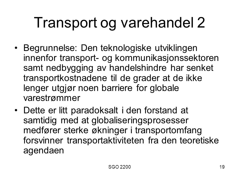 SGO 220019 Transport og varehandel 2 •Begrunnelse: Den teknologiske utviklingen innenfor transport- og kommunikasjonssektoren samt nedbygging av hande