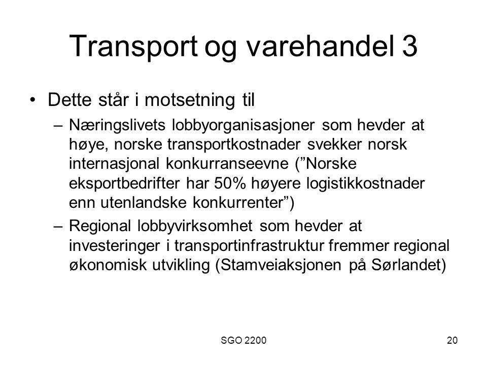 SGO 220020 Transport og varehandel 3 •Dette står i motsetning til –Næringslivets lobbyorganisasjoner som hevder at høye, norske transportkostnader sve
