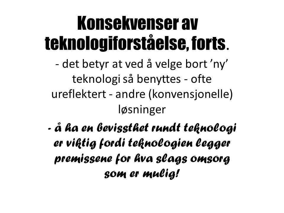 Konsekvenser av teknologiforståelse, forts. - det betyr at ved å velge bort 'ny' teknologi så benyttes - ofte ureflektert - andre (konvensjonelle) løs