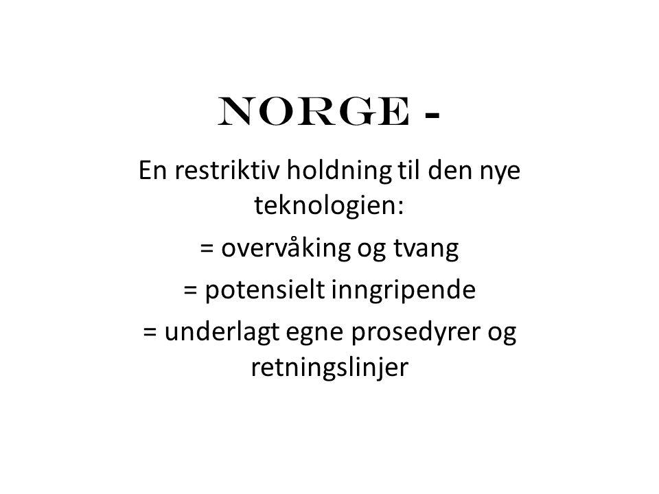 Norge - En restriktiv holdning til den nye teknologien: = overvåking og tvang = potensielt inngripende = underlagt egne prosedyrer og retningslinjer