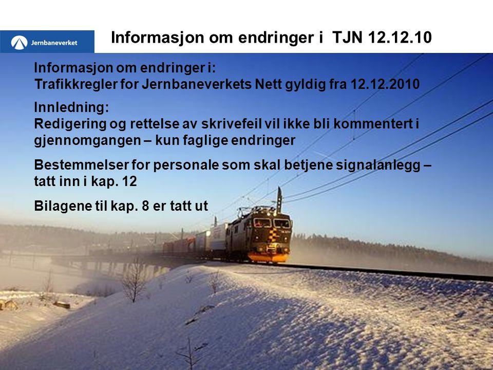 Informasjon om endringer i TJN 12.12.10 Informasjon om endringer i: Trafikkregler for Jernbaneverkets Nett gyldig fra 12.12.2010 Innledning: Redigerin