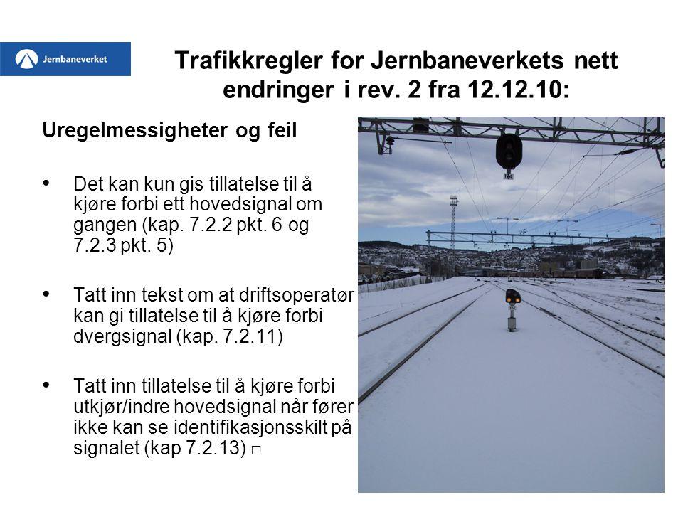 Trafikkregler for Jernbaneverkets nett endringer i rev. 2 fra 12.12.10: Uregelmessigheter og feil • Det kan kun gis tillatelse til å kjøre forbi ett h