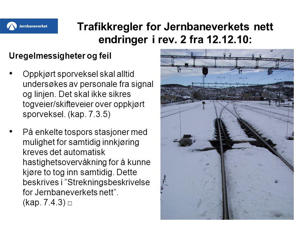 Trafikkregler for Jernbaneverkets nett endringer i rev. 2 fra 12.12.10: Uregelmessigheter og feil • Oppkjørt sporveksel skal alltid undersøkes av pers