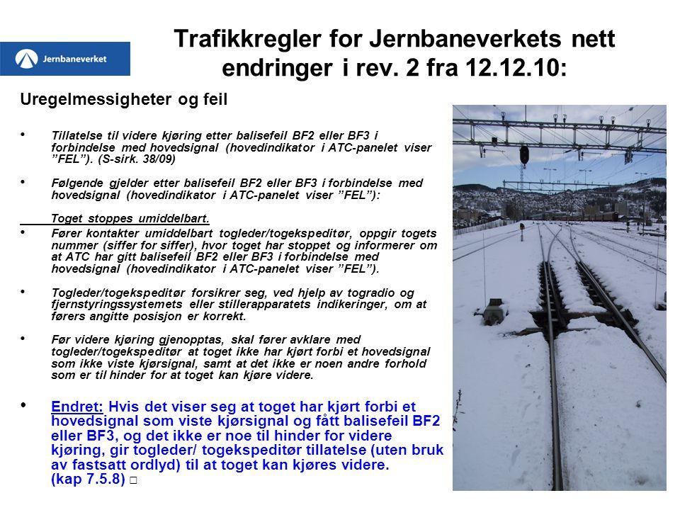 Trafikkregler for Jernbaneverkets nett endringer i rev. 2 fra 12.12.10: Uregelmessigheter og feil • Tillatelse til videre kjøring etter balisefeil BF2
