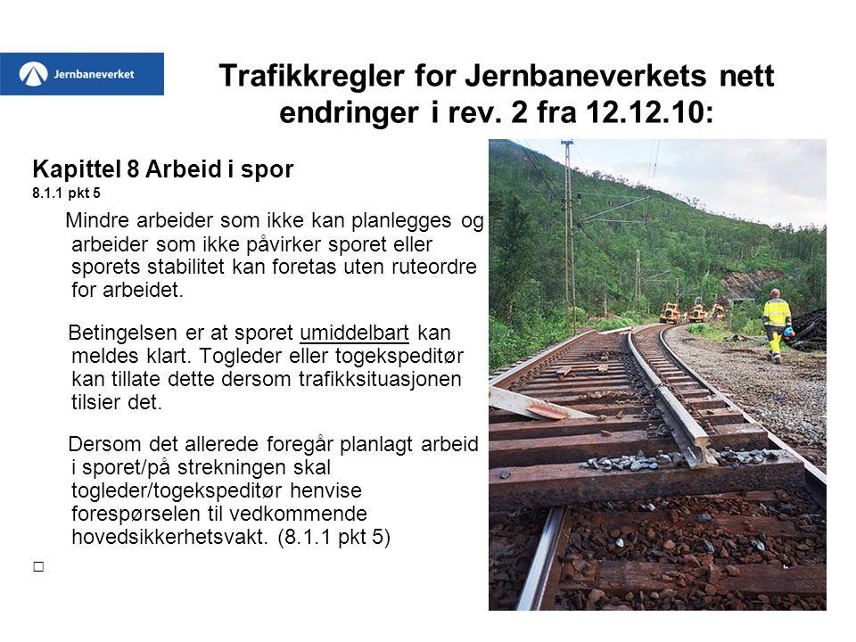 Trafikkregler for Jernbaneverkets nett endringer i rev. 2 fra 12.12.10: Kapittel 8 Arbeid i spor 8.1.1 pkt 5 Mindre arbeider som ikke kan planlegges o