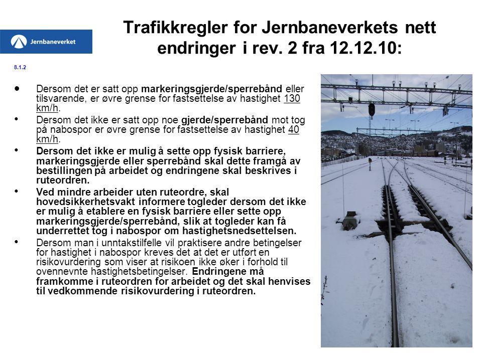 Trafikkregler for Jernbaneverkets nett endringer i rev. 2 fra 12.12.10: 8.1.2  Dersom det er satt opp markeringsgjerde/sperrebånd eller tilsvarende,