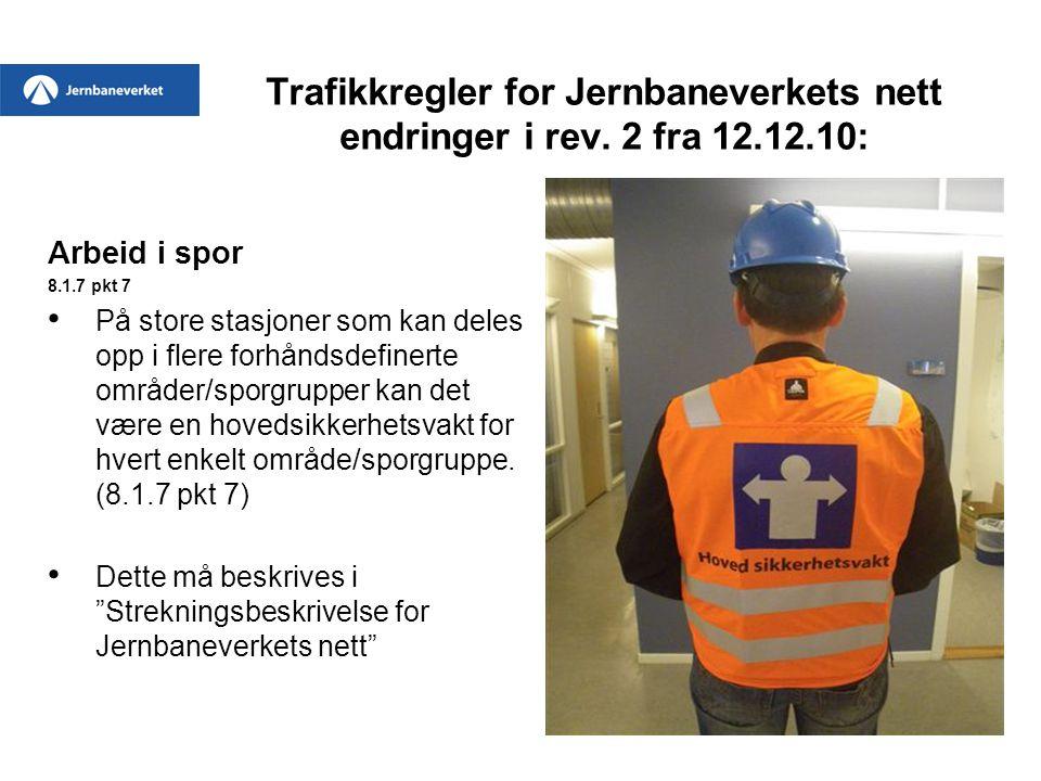 Trafikkregler for Jernbaneverkets nett endringer i rev. 2 fra 12.12.10: Arbeid i spor 8.1.7 pkt 7 • På store stasjoner som kan deles opp i flere forhå