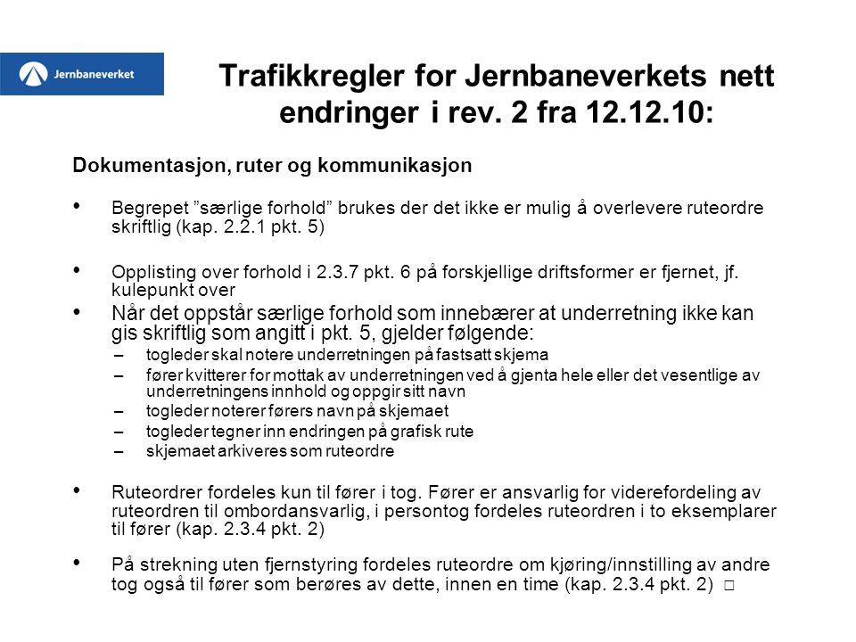 """Trafikkregler for Jernbaneverkets nett endringer i rev. 2 fra 12.12.10: Dokumentasjon, ruter og kommunikasjon • Begrepet """"særlige forhold"""" brukes der"""