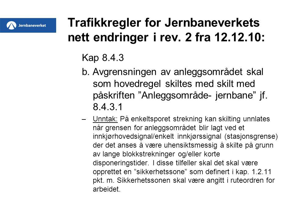 Trafikkregler for Jernbaneverkets nett endringer i rev. 2 fra 12.12.10: Kap 8.4.3 b. Avgrensningen av anleggsområdet skal som hovedregel skiltes med s