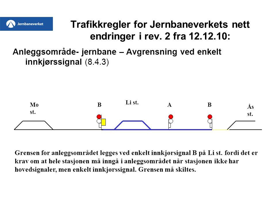 Trafikkregler for Jernbaneverkets nett endringer i rev. 2 fra 12.12.10: Anleggsområde- jernbane – Avgrensning ved enkelt innkjørssignal (8.4.3) Grense
