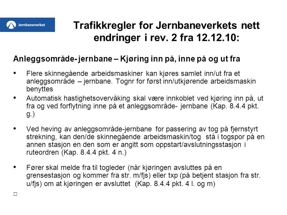 Trafikkregler for Jernbaneverkets nett endringer i rev. 2 fra 12.12.10: Anleggsområde- jernbane – Kjøring inn på, inne på og ut fra • Flere skinnegåen