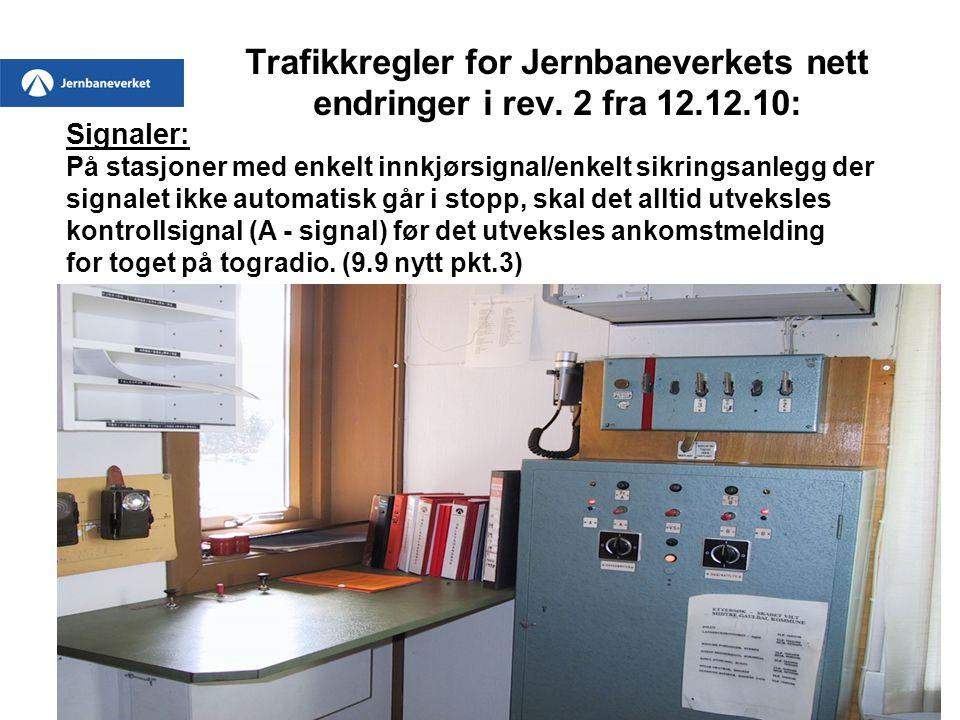 Trafikkregler for Jernbaneverkets nett endringer i rev. 2 fra 12.12.10: Signaler: På stasjoner med enkelt innkjørsignal/enkelt sikringsanlegg der sign