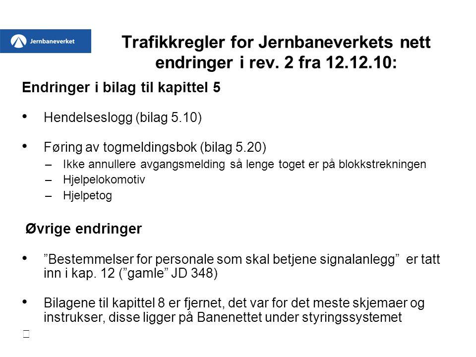 Trafikkregler for Jernbaneverkets nett endringer i rev. 2 fra 12.12.10: Endringer i bilag til kapittel 5 • Hendelseslogg (bilag 5.10) • Føring av togm