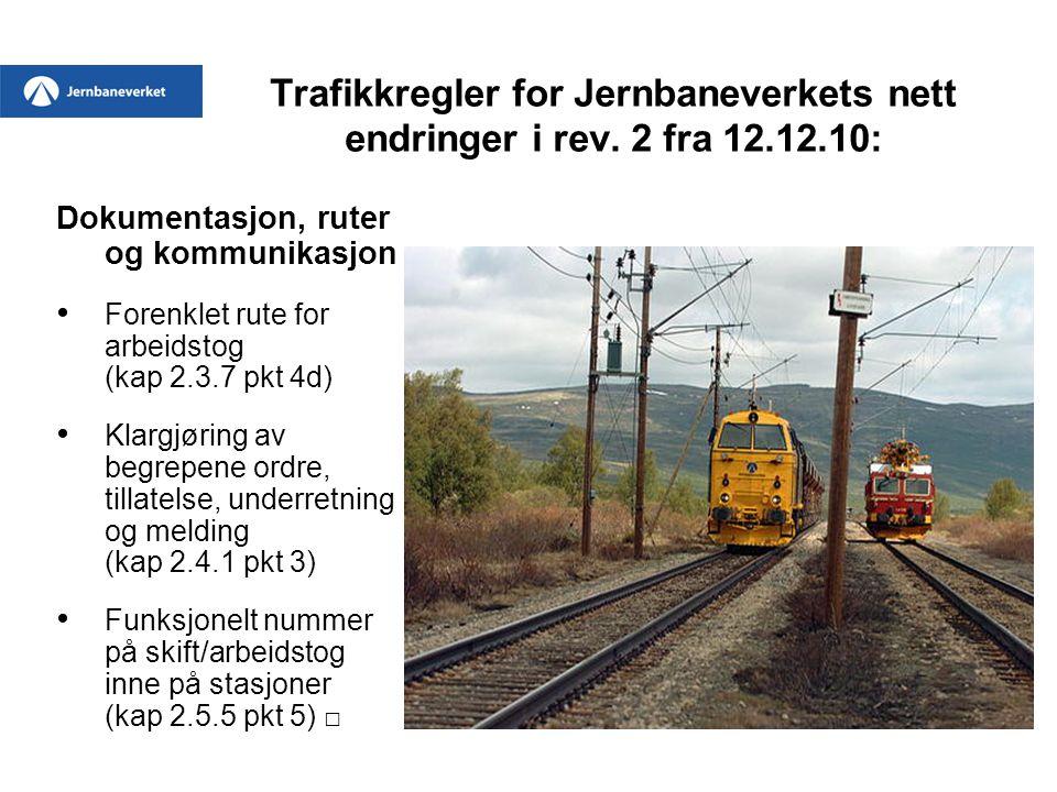 Trafikkregler for Jernbaneverkets nett endringer i rev. 2 fra 12.12.10: Dokumentasjon, ruter og kommunikasjon • Forenklet rute for arbeidstog (kap 2.3