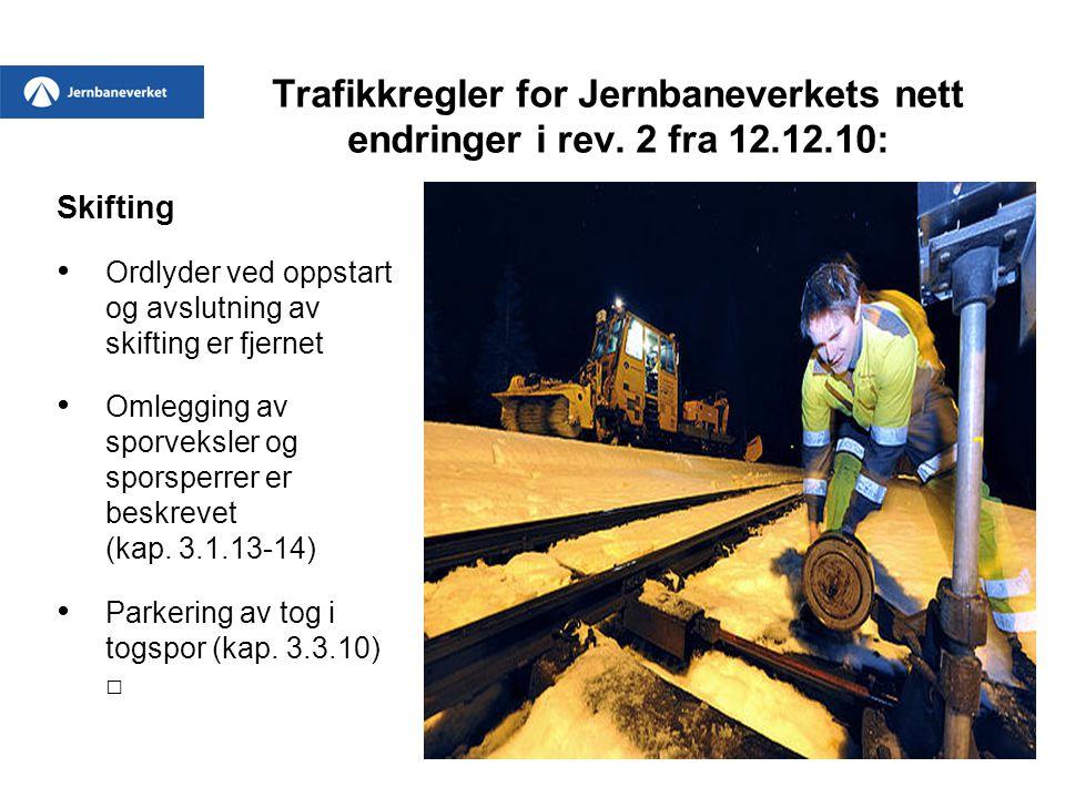 Trafikkregler for Jernbaneverkets nett endringer i rev. 2 fra 12.12.10: Skifting • Ordlyder ved oppstart og avslutning av skifting er fjernet • Omlegg