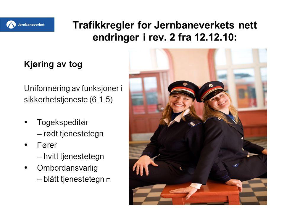 Trafikkregler for Jernbaneverkets nett endringer i rev. 2 fra 12.12.10: Kjøring av tog Uniformering av funksjoner i sikkerhetstjeneste (6.1.5) • Togek