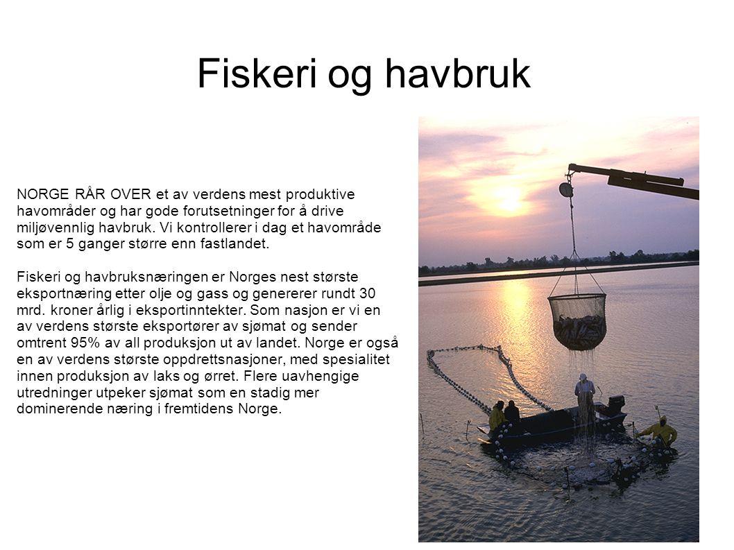Fiskeri og havbruk NORGE RÅR OVER et av verdens mest produktive havområder og har gode forutsetninger for å drive miljøvennlig havbruk.