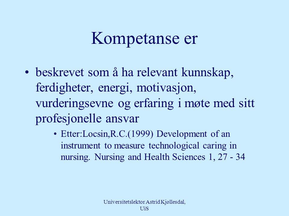 Universitetslektor Astrid Kjøllesdal, UiS Kompetanse •Oppstår i en vekselvirkning mellom handling og refleksjon •Er teknologi handling, blir det bare