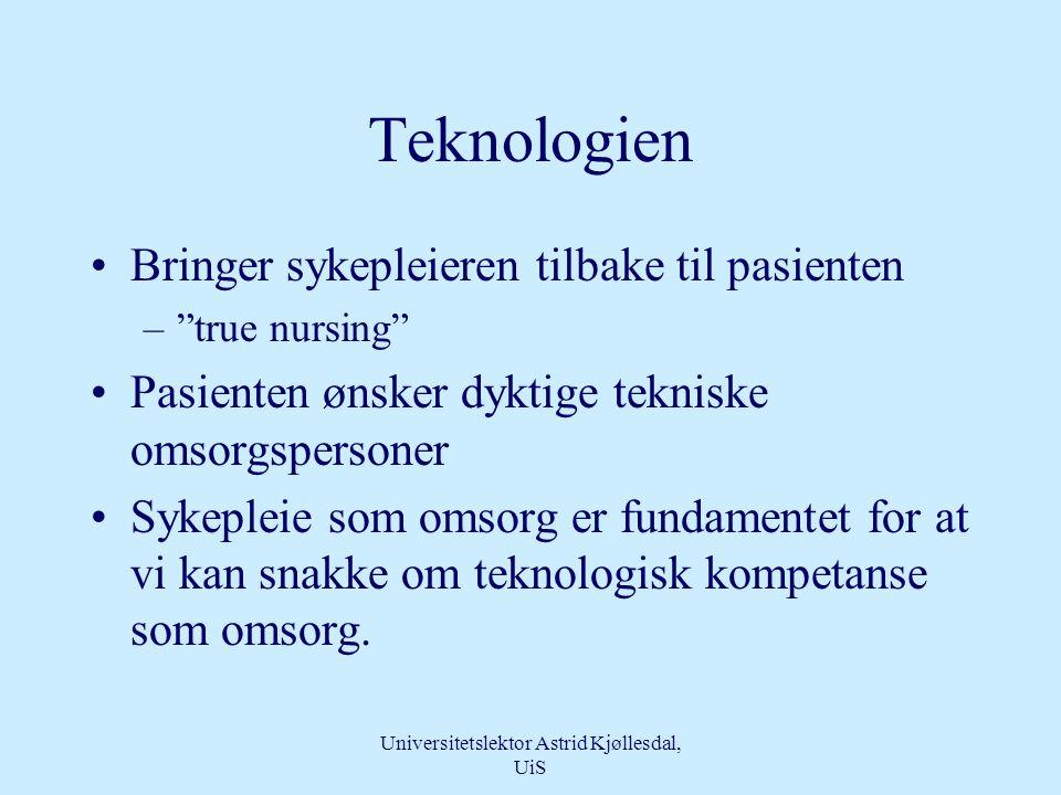 Universitetslektor Astrid Kjøllesdal, UiS Teknologisk kompetanse og omsorgskompetanse •Hva ønsker pasienten? •Kan man gi omsorg uten teknologisk kompe