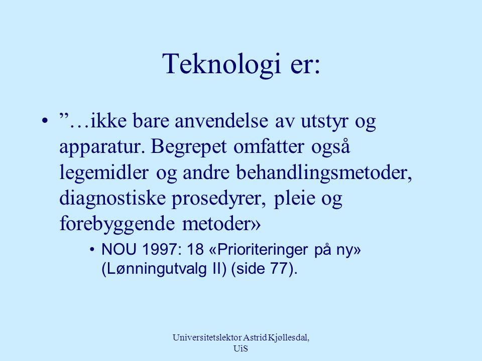 Universitetslektor Astrid Kjøllesdal, UiS Teknologi - lære om faglig kunnskap •Techne, gr.- ferdighet, dyktighet i kunst eller håndverk •Logos,gr. - t