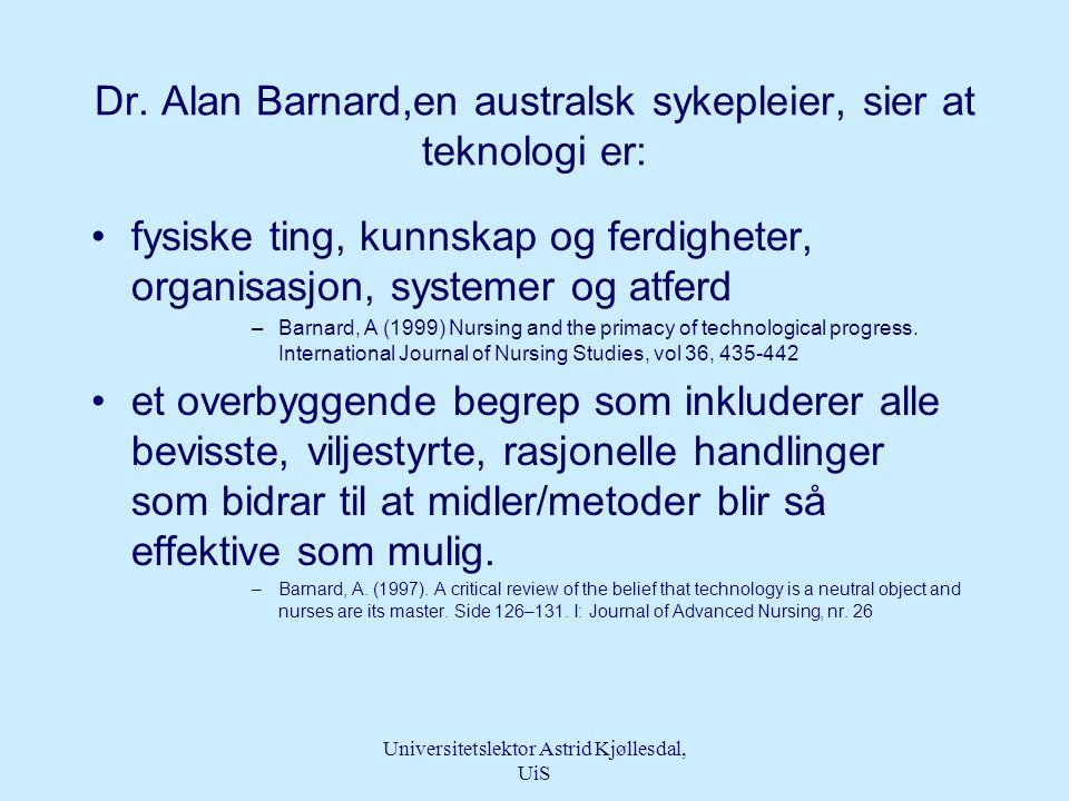 Universitetslektor Astrid Kjøllesdal, UiS Teknologi er: • …ikke bare anvendelse av utstyr og apparatur.