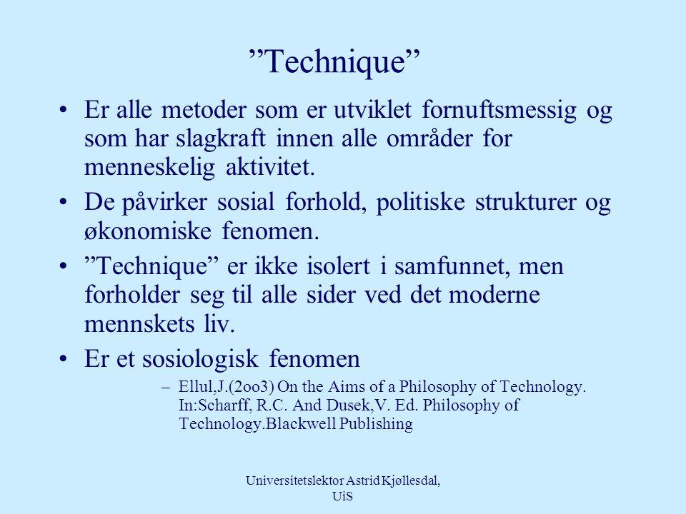 Universitetslektor Astrid Kjøllesdal, UiS Hva er teknologi The interrelationship between levels of technology according to Alan Barnard Technique Kunnskaper og ferdigheter Maskiner og utstyr