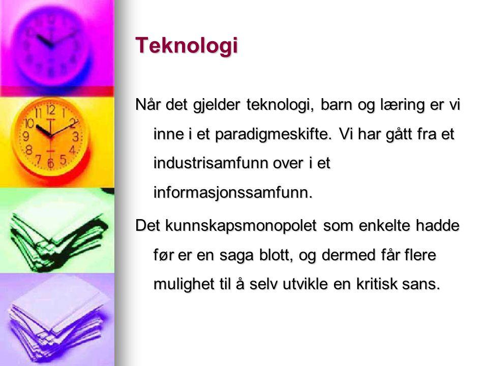 Teknologi Når det gjelder teknologi, barn og læring er vi inne i et paradigmeskifte. Vi har gått fra et industrisamfunn over i et informasjonssamfunn.