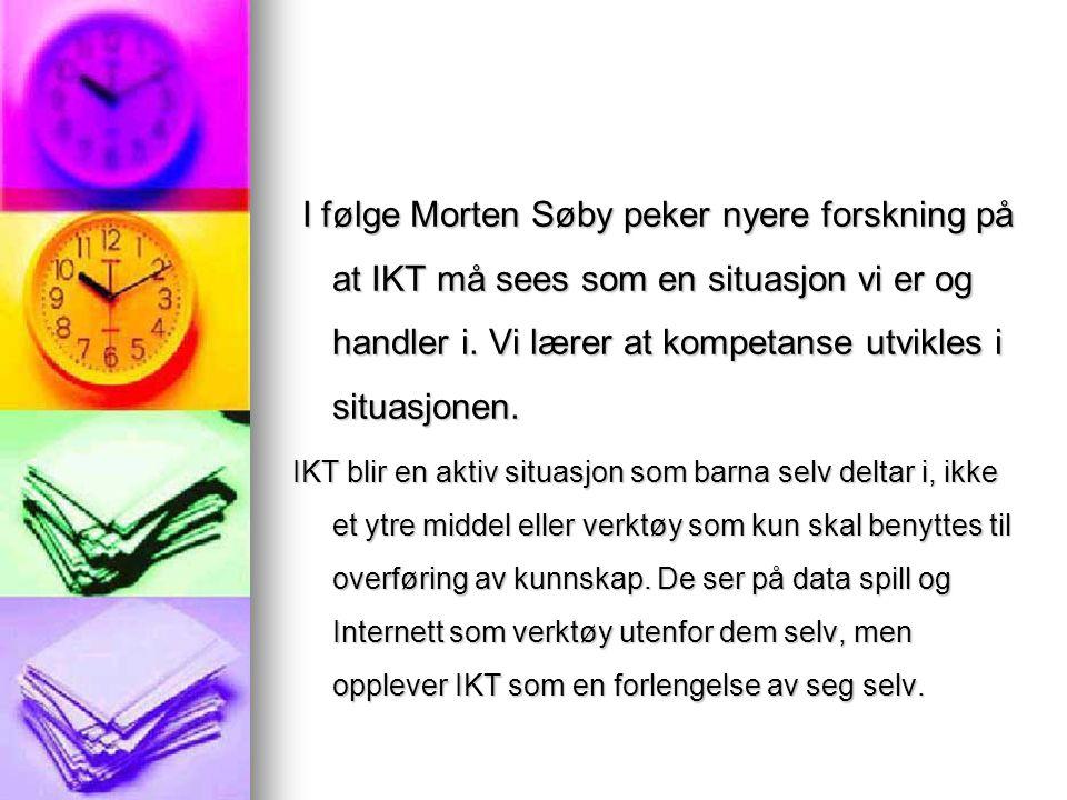 I følge Morten Søby peker nyere forskning på at IKT må sees som en situasjon vi er og handler i. Vi lærer at kompetanse utvikles i situasjonen. I følg