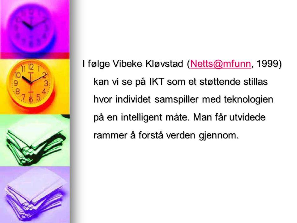 I følge Vibeke Kløvstad (Netts@mfunn, 1999) kan vi se på IKT som et støttende stillas hvor individet samspiller med teknologien på en intelligent måte