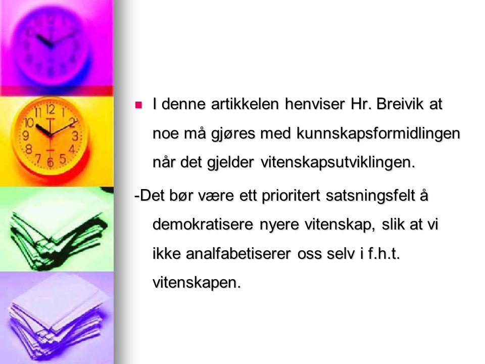  I denne artikkelen henviser Hr. Breivik at noe må gjøres med kunnskapsformidlingen når det gjelder vitenskapsutviklingen. -Det bør være ett priorite