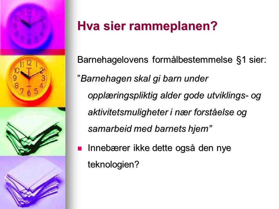 Eksempler som er gjort med barn og datamaskin:  I Klepp kommune i Rogaland har de et prosjekt gående som tre barnehager deltar i, som handler om at kommunene har hatt lyst til å introdusere barna for it-verden, i tråd med rammeplanen for barnehager.