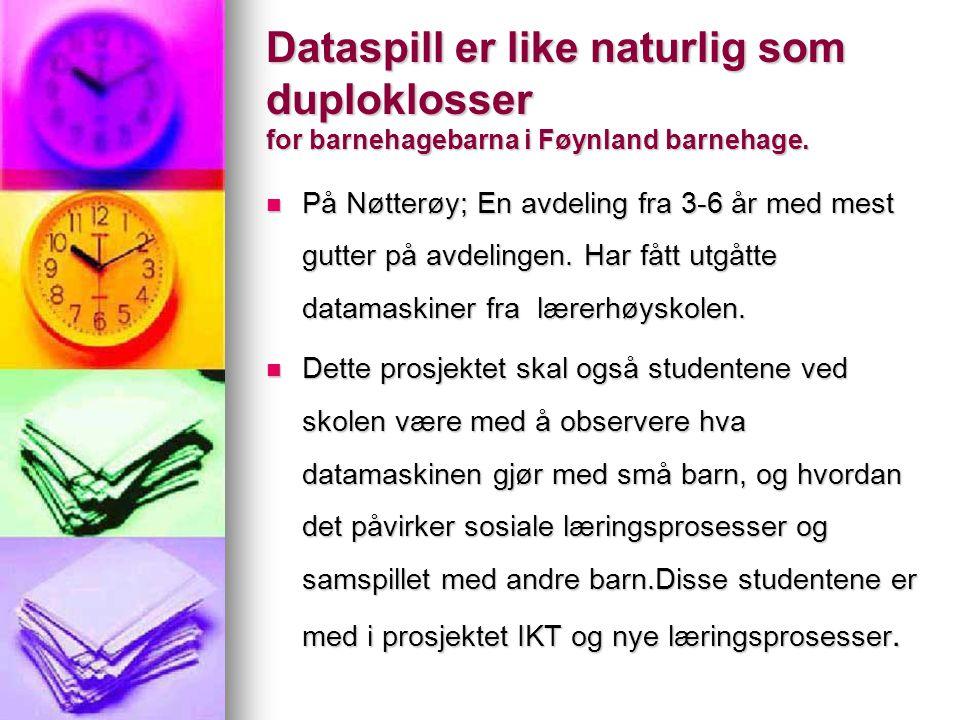 Dataspill er like naturlig som duploklosser for barnehagebarna i Føynland barnehage.  På Nøtterøy; En avdeling fra 3-6 år med mest gutter på avdeling