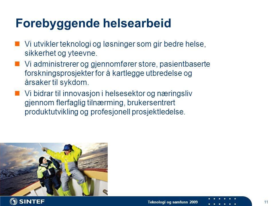 Teknologi og samfunn 2009 11 Forebyggende helsearbeid  Vi utvikler teknologi og løsninger som gir bedre helse, sikkerhet og yteevne.  Vi administrer