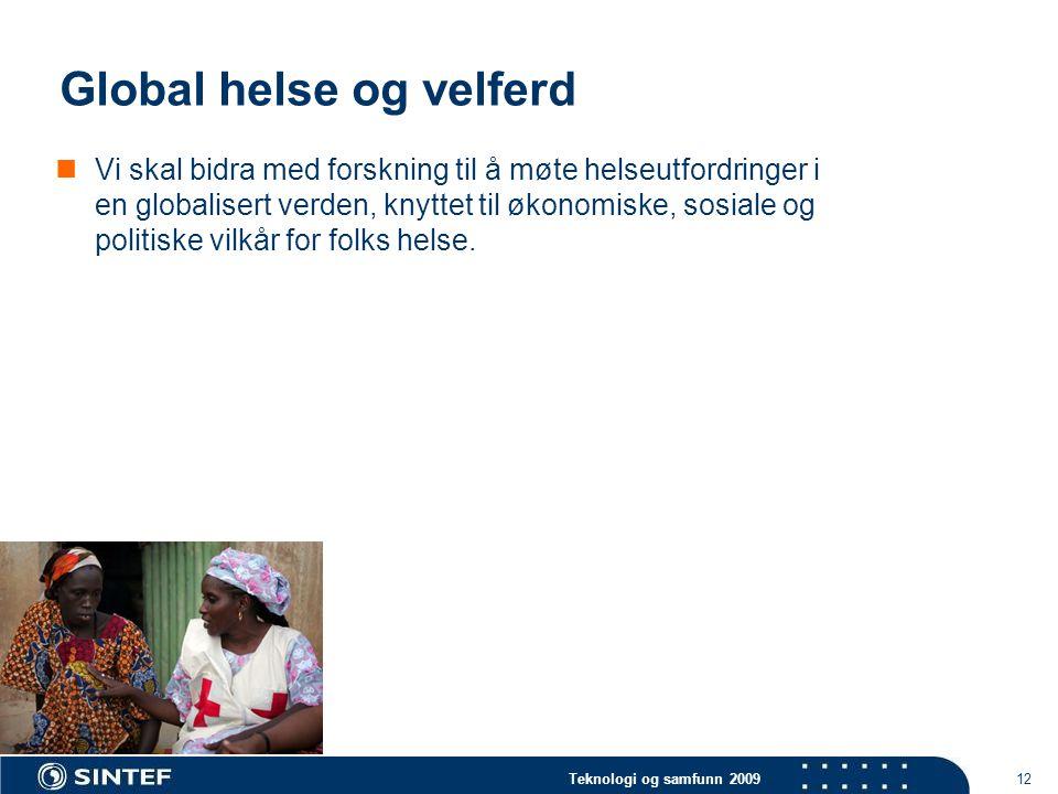 Teknologi og samfunn 2009 12 Global helse og velferd  Vi skal bidra med forskning til å møte helseutfordringer i en globalisert verden, knyttet til økonomiske, sosiale og politiske vilkår for folks helse.