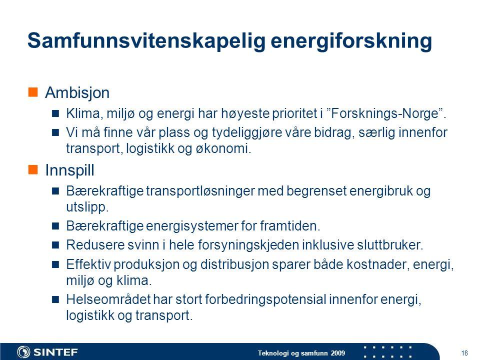 Teknologi og samfunn 2009 18 Samfunnsvitenskapelig energiforskning  Ambisjon  Klima, miljø og energi har høyeste prioritet i Forsknings-Norge .